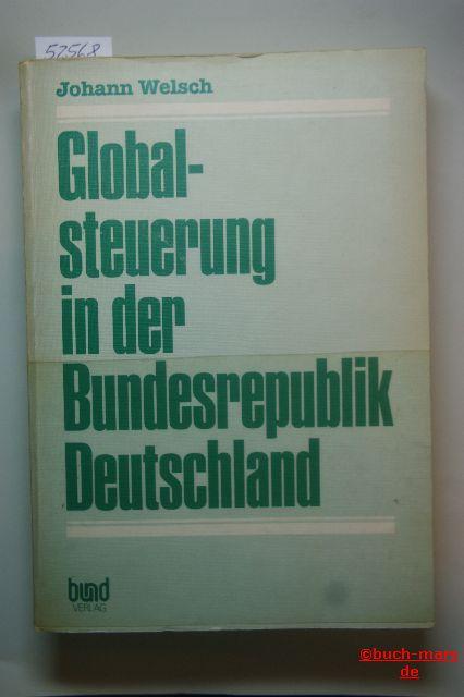 Welsch, Johann: Globalsteuerung in der Bundesrepublik Deutschland. Eine kritische Analyse der Stabilisierungspolitik seit 1967.