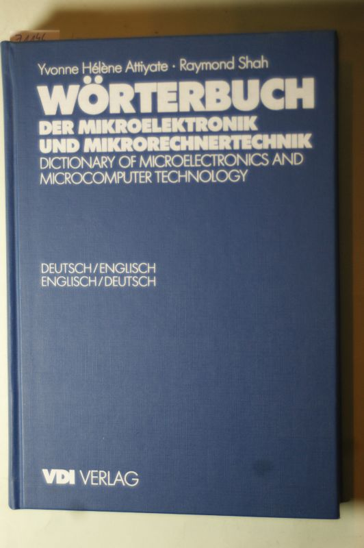 Attiyate und Shah: Wörterbuch der Mikroelektronik und Mikrorechnertechnik /Dictionary of Microelectronics and Microcomputer-Technology. Englisch /Deutsch, Deutsch /Englisch: German-English, English-German