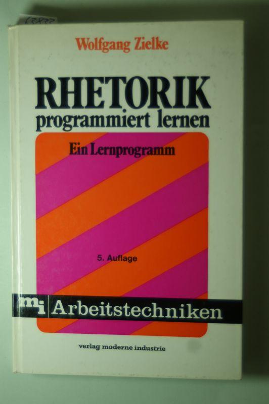 Zielke, Wolfgang: Rhetorik programmiert lernen.,Ein Lernprogramm z. Einf. in d. Grundlagen praxisnaher Rhetorik.