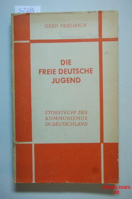 Friedrich, Gerd: Die Freie Deutsche Jugend. Stosstrupp des Kommunismus in Deutschland.