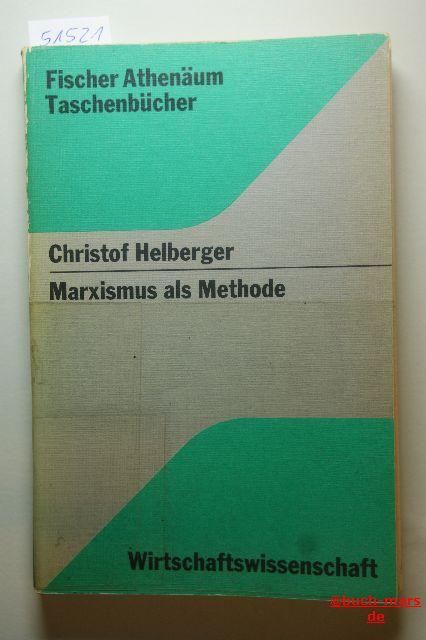 Helberger, Christof: Marxismus als Methode : wissenschaftstheoret. Untersuchungen z. Methode d. marxist. polit. Ökonomie. Fischer-Athenäum-Taschenbücher , 5005 : Wirtschaftswiss.