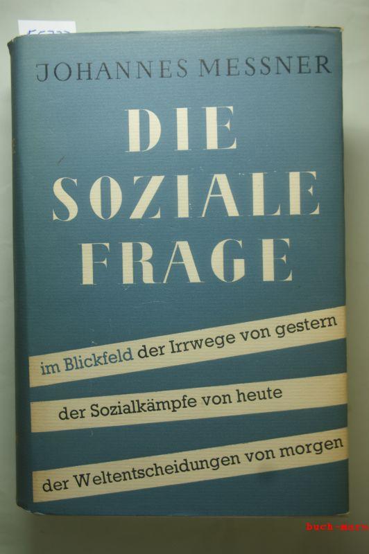 Messner, Johannes: Die soziale Frage. Im Blickfeld der Irrwege von gestern, der Sozialkämpfe von heute, der Weltentscheidungen von morgen.