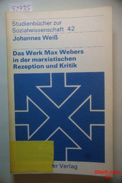 Weiß, Johannes: Das Werk Max Webers in der marxistischen Rezeption und Kritik. Johannes Weiss, Studienbücher zur Sozialwissenschaft ; Bd. 42