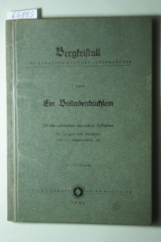 Ebel, Wilhelm und Josef Bartmeier: Ein Balladenbüchlein : 36 der schönsten deutschen Balladen für Jungen u. Mädchen vom 11. Lebensjahre ab. [Hrsg.: Ebel ; Bartmeier], Bergkristall ; Bd. 1