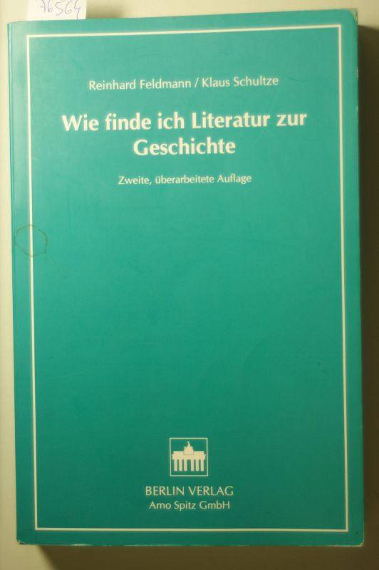 Feldmann, Reinhard und Klaus Schultze: Wie finde ich Literatur zur Geschichte
