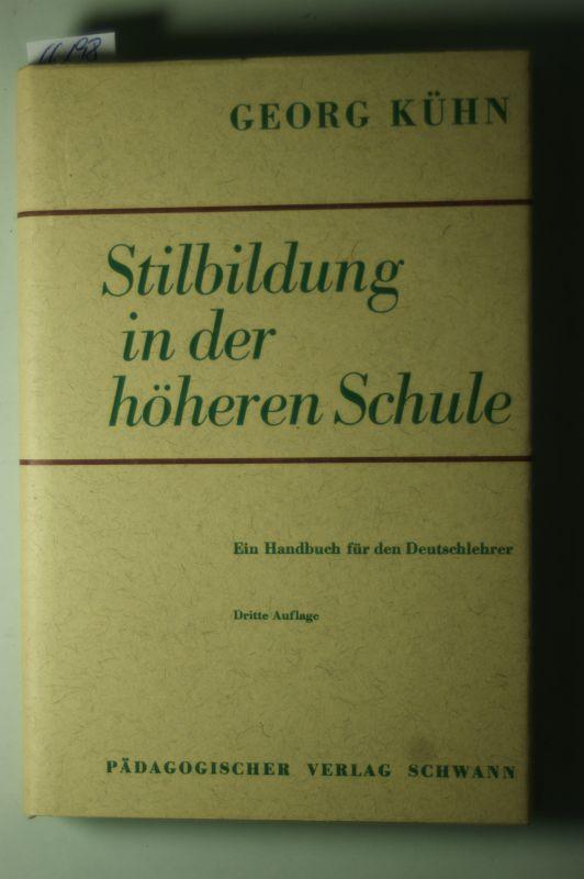Kühn Georg: Stilbildung in der höheren Schule Ein Handbuch für den Deutschlehrer -