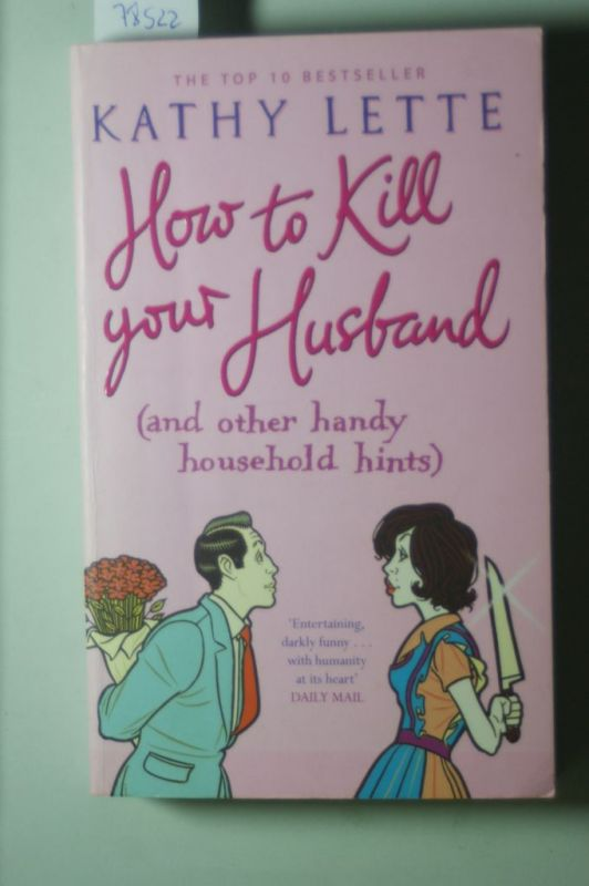 Lette, Kathy: How to Kill Your Husband: (And Other Handy Household Hints)