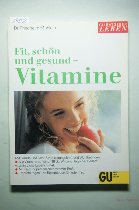 Mühleib, Friedhelm: Fit, schön & gesund - Vitamine. Zu Leistungskraft und Wohlbefinden. Vitamine gezielt einsetzen. Test: Ihr persönliches Vitamin-Profil. Rezeptideen für jeden Tag
