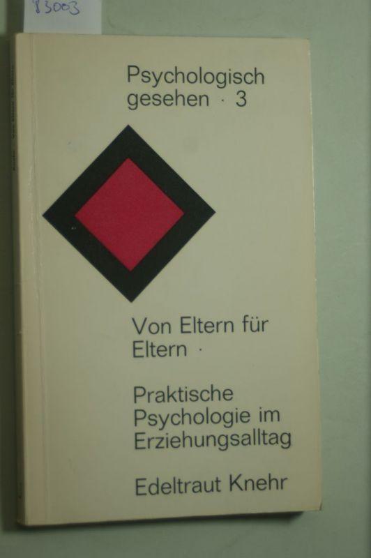 Knehr, Edeltraut: Von Eltern für Eltern : Praktische Psychologie im Erziehungsalltag.