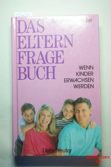 Schneider, Sylvia: Das Eltern-Fragebuch : [wenn Kinder erwachsen werden] , alles, was Eltern über Seele, Körper, Beziehungen, Sexualität Heranwachsender wissen wollen.