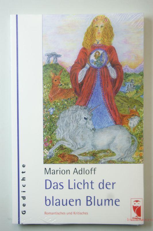 Adloff, Marion: Das Licht der blauen Blume. Romantisches und Kritisches