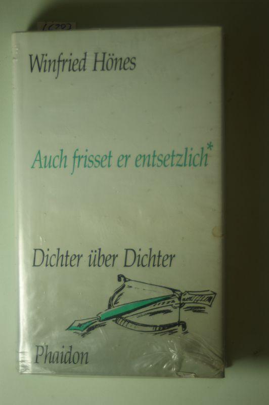 (Hrsg.) Hönes, Winfried: Auch frisset er entsetzlich. Dichter über Dichter