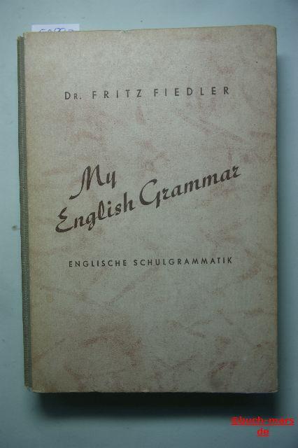 Fiedler, Fritz: My English Grammar (Englische Schulgrammatik)