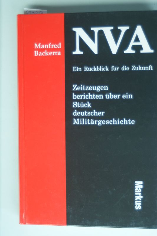 Backerra, Manfred: NVA - Ein Rückblick für die Zukunft. 10 Zeitzeugen berichten über ein Stück deutscher Militärgeschichte