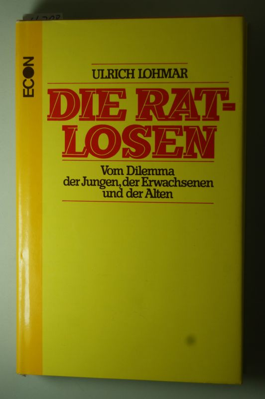 Lohmar, Ulrich: Die Ratlosen. Vom Dilemma der Jungen, der Erwachsenen und der Alten