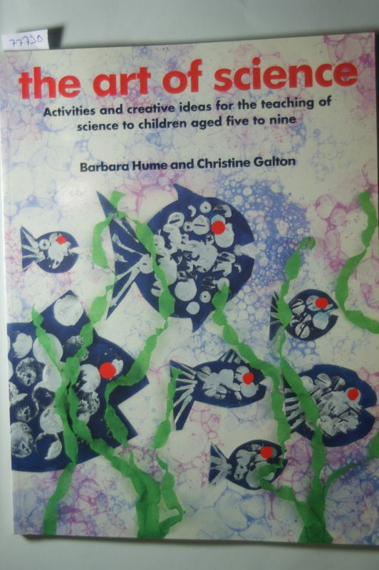 Hume, Barbara and Molly Hood: The Art of Science: Activities and Creative Ideas for the Teaching of Science to Children Aged Five to Nine: Activities and Creative Ideas for the ... to Infants and Lower Juniors (Kids` Stuff)