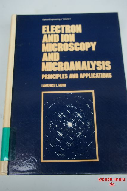 Lawrence E. Murr: Electron and Ion Microscopy and Microanalysis. Principles and Applications.