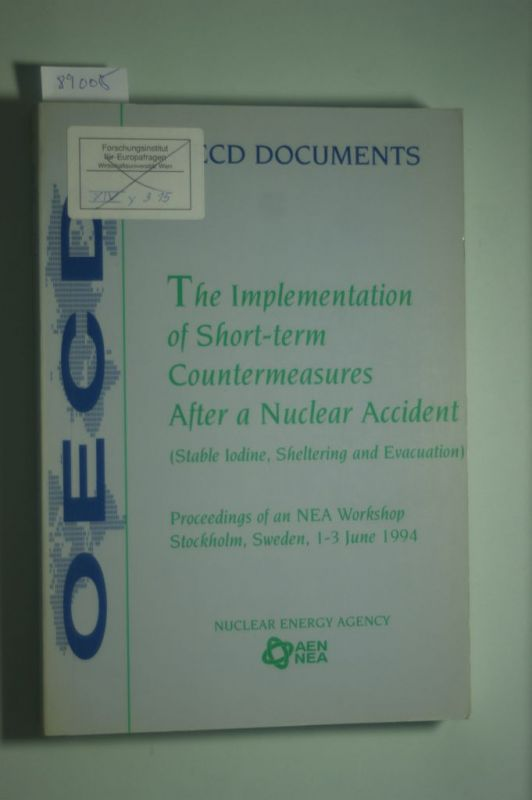 OECD Documents: The Implementation of Short-term Countermeasures After a Nuclear Accident. (Stable lodine, Sheltering and Evacuation). Proceedings of an NEA Workshop Stockholm, Sweden, 1-3 June 1994