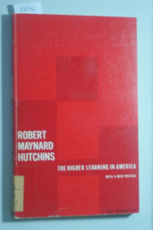 Robert Maynard Hutchins: The Higher Learning in America. The Storrs Lectures delivered at Yale University..