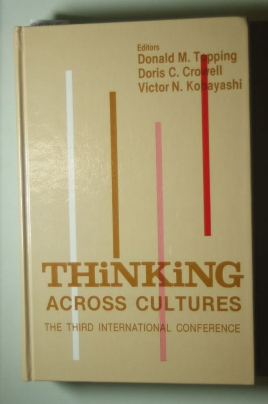 Topping, Donald M., Doris C. Crowell and Victor N. Kobayashi: Thinking Across Cultures: International Conference Proceedings (The Third International Conference on Thinking)