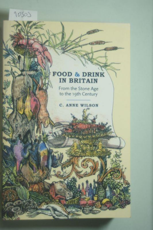 Wilson, C. Anne: Food and Drink in Britain: From the Stone Age to the 19th Century