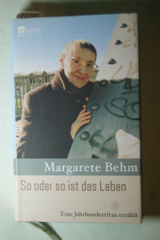 Behm, Margarete: So oder so ist das Leben. Eine Jahrhundertfrau erzählt