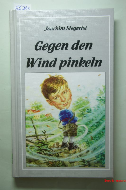 Siegerist, Joachim: Gegen den Wind pinkeln