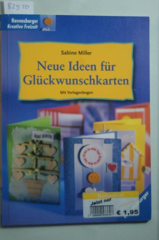 Sabine, Miller: Neue Ideen für Glückwunschkarten. Mit Vorlagenbogen Ravensburger Kreative Freizeit