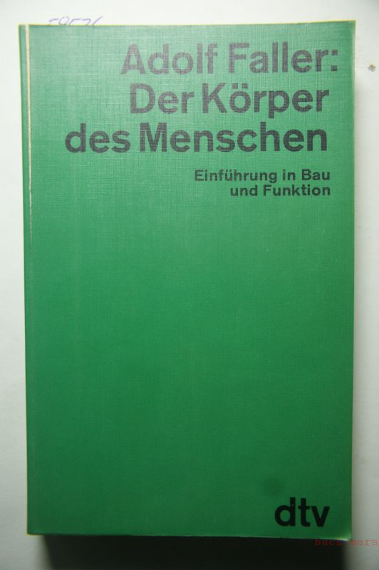 Faller, Adolf und Michael [Bearb.] Schünke: Der Körper des Menschen : Einführung in Bau und Funktion. Adolf Faller. [Zeichn. von Gerhard Spitzer ; Markus Voll]
