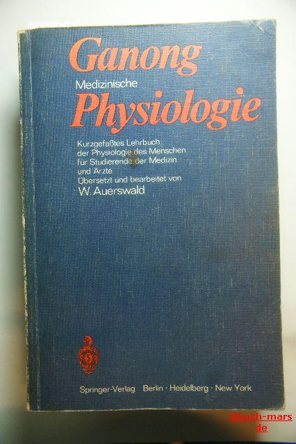 Francis Ganong, William: Medizinische Physiologie: Kurzgefaates Lehrbuch Der Physiologie Des Menschen für Studierende Der Medizin Und Ärzte.