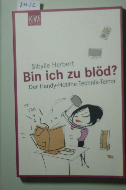 Herbert, Sibylle: Bin ich zu blöd?: Der Handy-Hotline-Technik-Terror