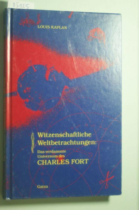 Kaplan, Louis: Witzenschaftliche Weltbetrachtungen: Das verdammte Universum des Charles Fort