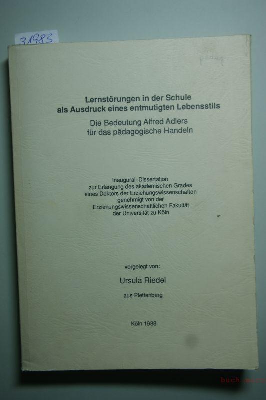 Riedel, Ursula: Lernstörungen in der Schule als Ausdruck eines entmutigten Lebensstils : Die Bedeutung Alfred Adlers für das pädagogische Handeln