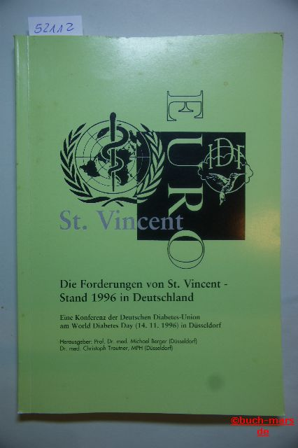 Berger, Michael [Hrsg.]: Die Forderungen von St. Vincent : Stand 1996 in Deutschland ; eine Konferenz der Deutschen Diabetes-Union am World Diabetes Day (14.11.1996) in Düsseldorf. Hrsg.: Michael Berger ; Christoph Trautner