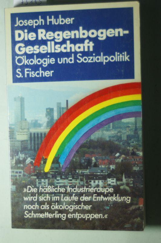 Huber, Joseph: Die Regenbogen - Gesellschaft. Ökologie und Sozialpolitik