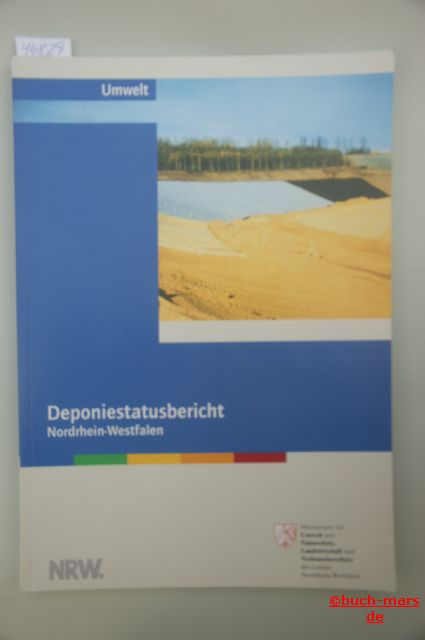 Landwirtschaft und Verbraucherschutz: Deponiestatusbericht Nordrhein-Westfalen. Landwirtschaft und Verbraucherschutz des Landes Nordrhein-Westfalen ; Landesumweltamt Nordrhein-Westfalen.
