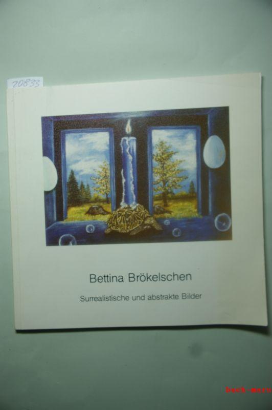 Brökelschen, Bettina: Surrealistische und abstrakte Bilder. Brökelschen, Bettina