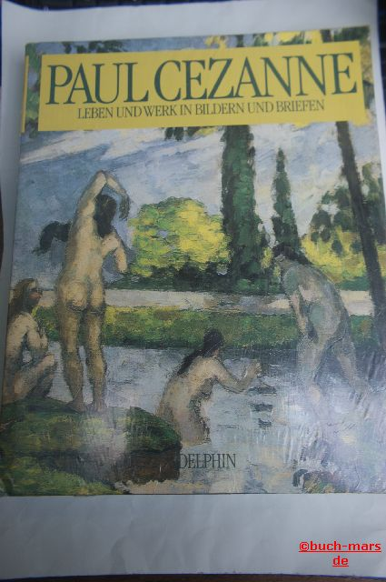 Paul Cézanne. Leben und Werk in Bildern und Briefen