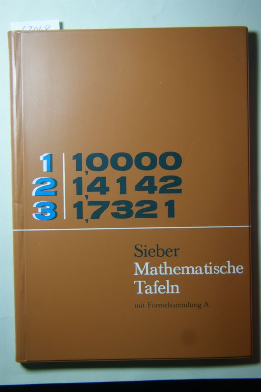 Sieber, Helmut: Mathematische Tafeln. Vierstellige Funktionentafeln, astronomische, chemische und physikalische Daten. (Formelsammlung A - Sammlung für Gymnasien)