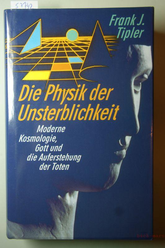 Tipler, Frank J.: Die Physik der Unsterblichkeit : moderne Kosmologie, Gott und die Auferstehung der Toten.