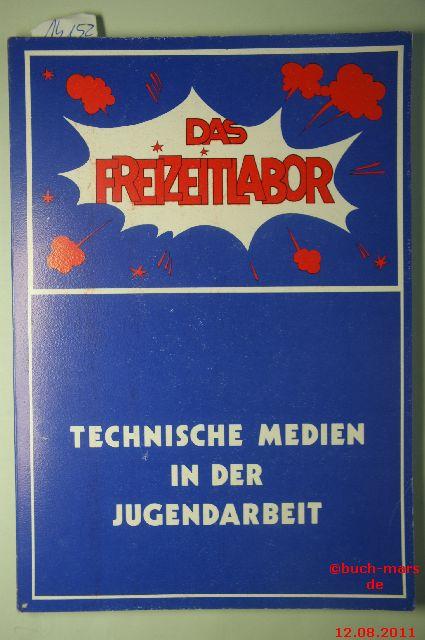 Hrsg. Amt für Jugendarbeit der Evangelischen Kirche im Rheinland: Das Freizeitlabor- Technische Medien in der Jugendarbeit.