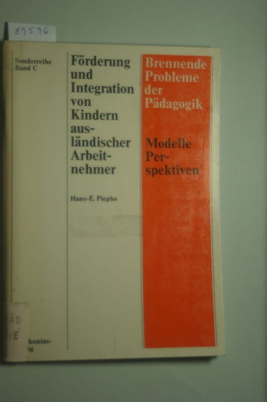 Piepho, Hans-Eberhard: Förderung und Integration von Kindern ausländischer Arbeitnehmer. (Brennende Probleme der Pädagogik, Sonderreihe Bd. C.)
