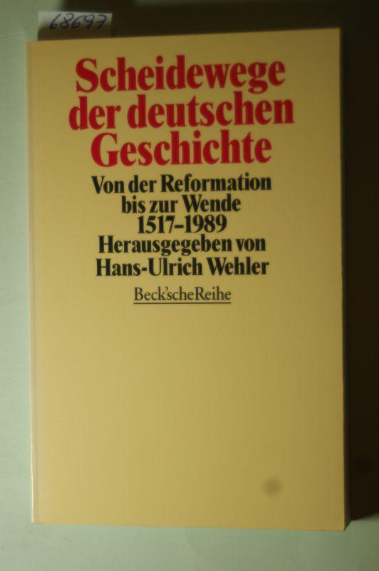 Hans-Ulrich Wehler: Scheidewege der deutschen Geschichte: Von der Reformation bis zur Wende 1517 - 1989
