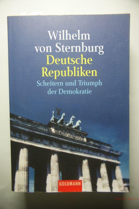 von Sternburg, Wilhelm: Deutsche Republiken. Scheitern und Triumph der Demokratie.