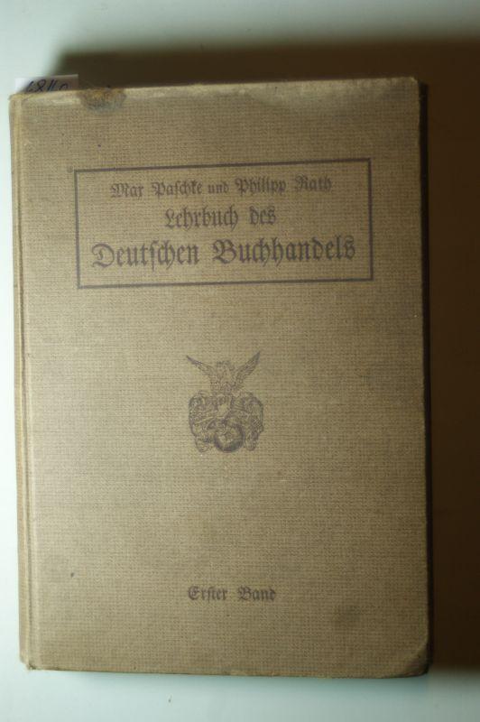 Paschke, Max und Philipp Rath: Lehrbuch des Deutschen Buchhandels; 1.Band: Das Buch - Der Handel - Der Buchhandel - Der Verlagsbuchhandel