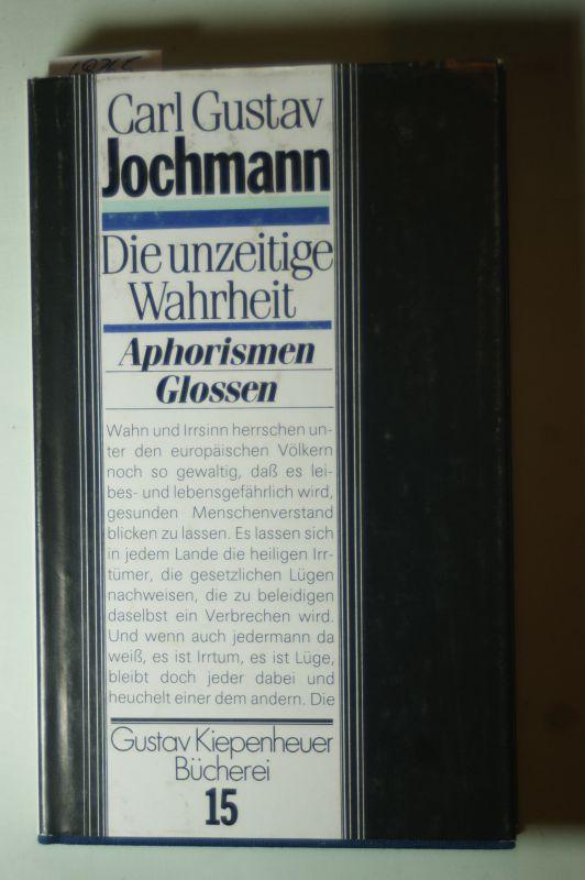 Jochmann, Carl Gustav: Die unzeitige Wahrheit. Aphorismen, Glossen und der Essay `Über die Öffentlichkeit`