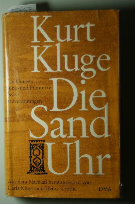 Kluge, Kurt und Carla Kluge: Die Sanduhr. Erzählungen, Funk- und Filmtexte, Essays, Aufzeichnungen