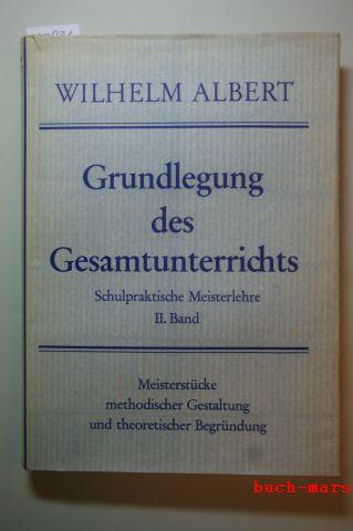 Albert, Wilhelm: Grundlegung des Gesamtunterrichts. Schulpraktische Meisterlehre. Bd. 2: Meisterstücke methodischer Gestaltung und theoretischer Begründung.