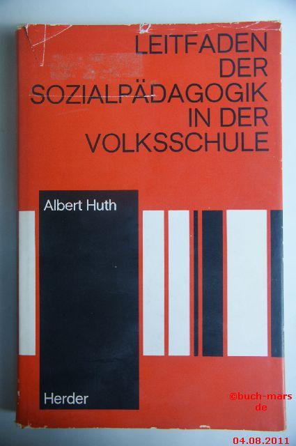 Albert Huth: Leitfaden der Sozialpädagogik in der Volksschule / Auf der Grundlage der Sozialpsychologie