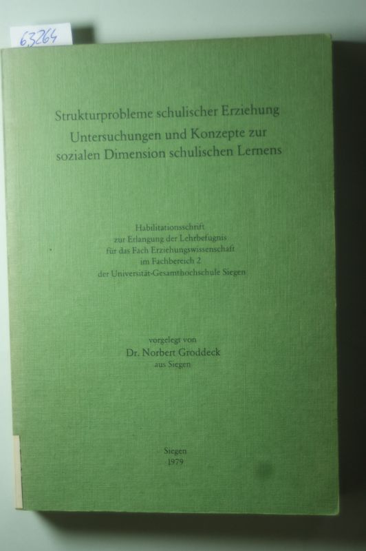 Dr. Norbert Groddeck: Strukturprobleme schulischer Erziehung - Untersuchungen und Konzepte zur sozialen Dimension schulischen Lernens